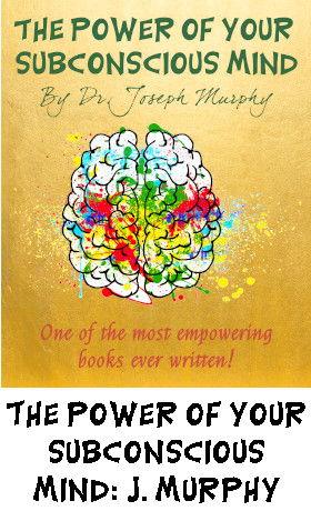 The Power of Your Subconscious Mind: Joseph Murphy