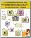 How To Design Your Very Own Lovely Monogrammed Watercolor Flower Wreath Coasters (And Other Cool Goodies) Includes 3 Backgrounds and 3 Alphabets