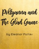 Pollyanna & The Glad Game: Ebook Download