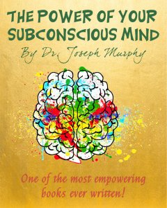 The Power of Your Subconscious Mind: New Thought Treasure by Dr. Joseph Murphy